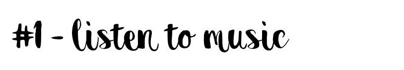 #1 - listen to music